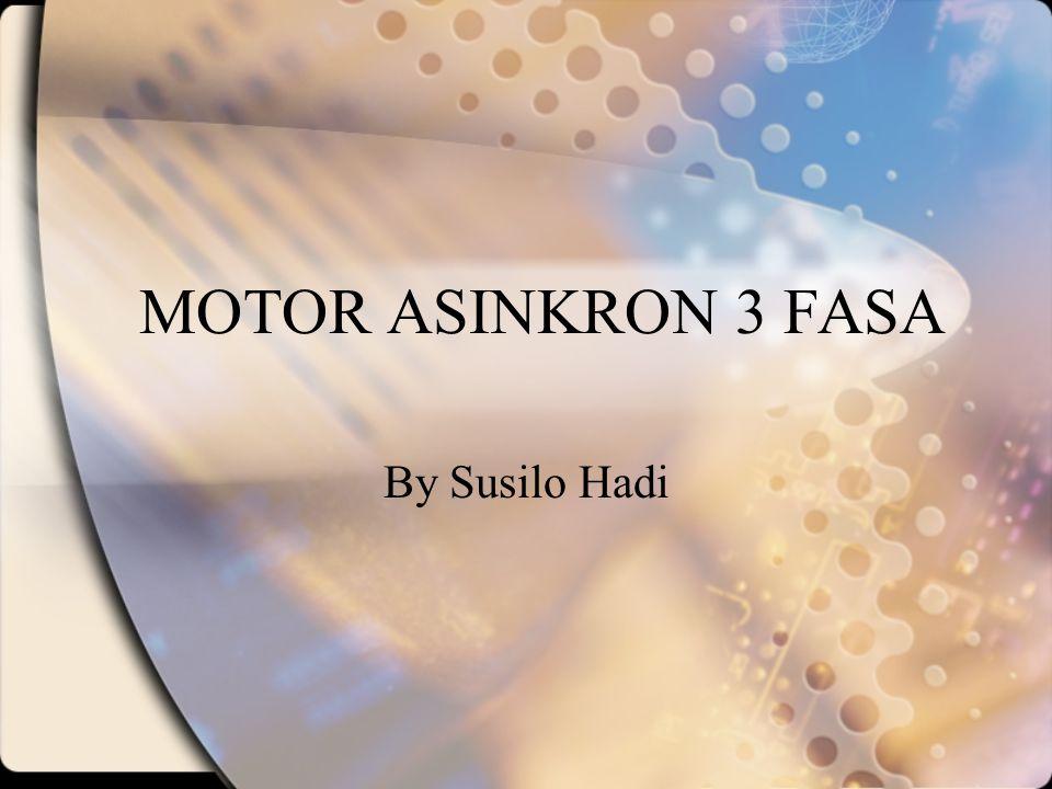 MOTOR ASINKRON 3 FASA By Susilo Hadi