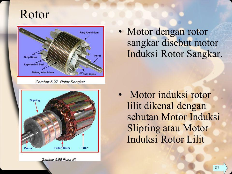 Rotor Motor dengan rotor sangkar disebut motor Induksi Rotor Sangkar.