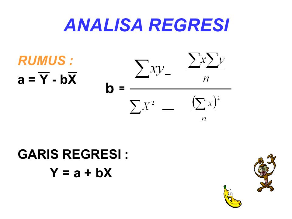 ANALISA REGRESI RUMUS : a = Y - bX GARIS REGRESI : Y = a + bX _ b =