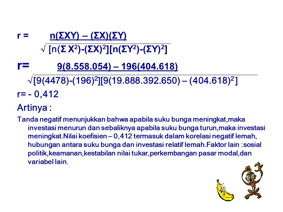 r= 9(8.558.054) – 196(404.618) r = n(ΣXY) – (ΣX)(ΣY)
