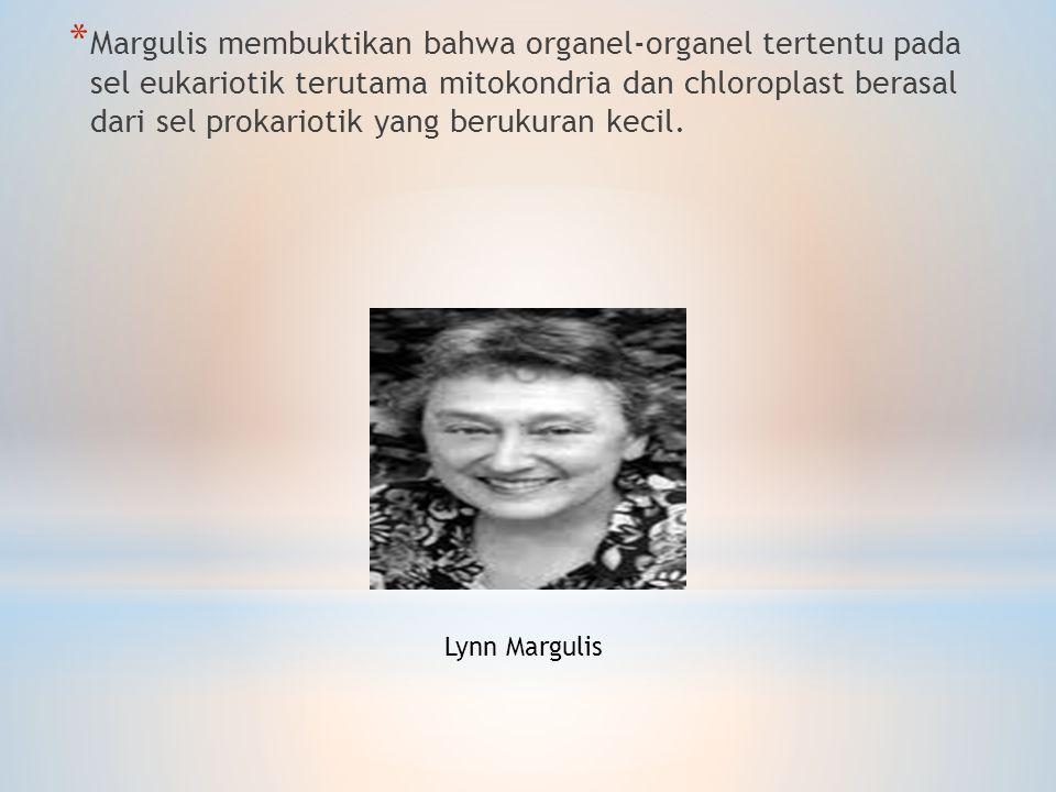 Margulis membuktikan bahwa organel-organel tertentu pada sel eukariotik terutama mitokondria dan chloroplast berasal dari sel prokariotik yang berukuran kecil.
