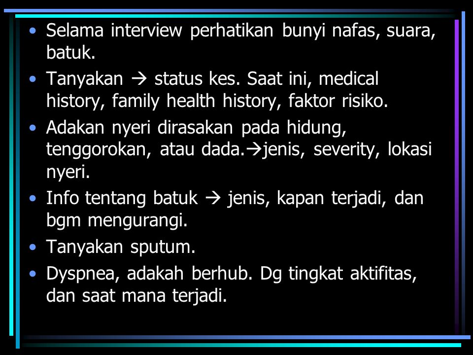 Selama interview perhatikan bunyi nafas, suara, batuk.