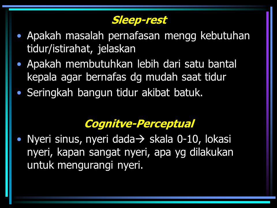 Sleep-rest Apakah masalah pernafasan mengg kebutuhan tidur/istirahat, jelaskan.