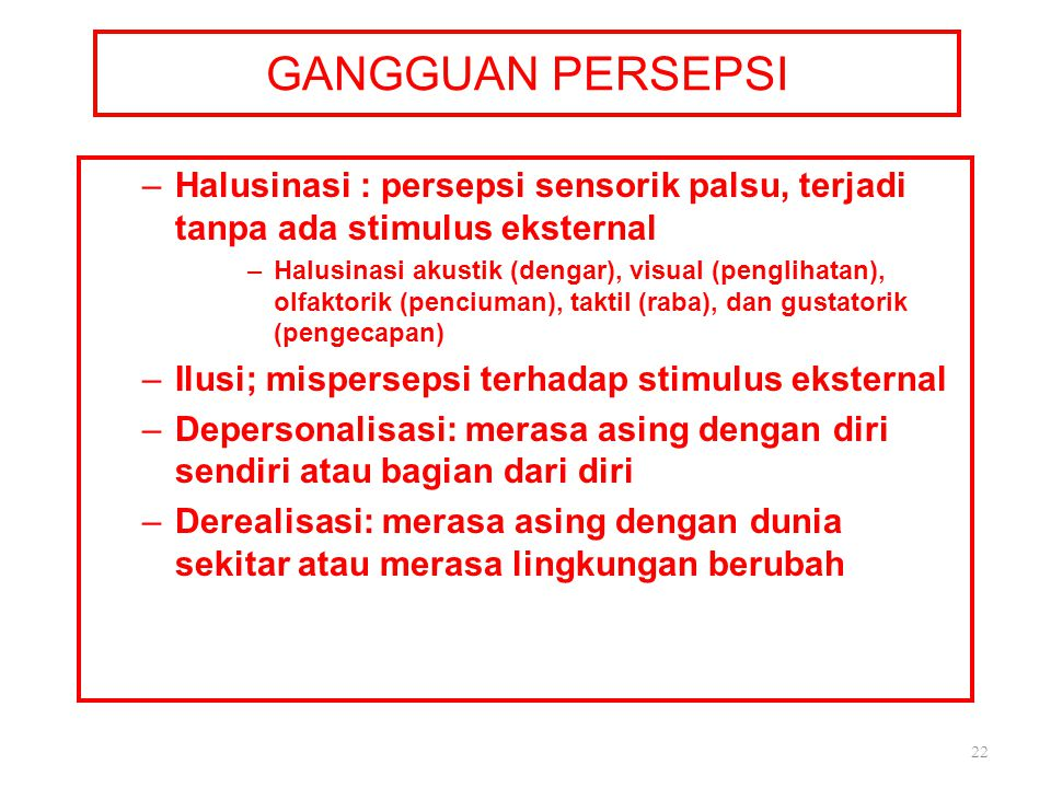 GANGGUAN PERSEPSI Halusinasi : persepsi sensorik palsu, terjadi tanpa ada stimulus eksternal.