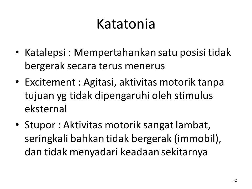 Katatonia Katalepsi : Mempertahankan satu posisi tidak bergerak secara terus menerus.