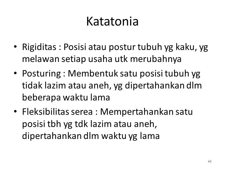 Katatonia Rigiditas : Posisi atau postur tubuh yg kaku, yg melawan setiap usaha utk merubahnya.