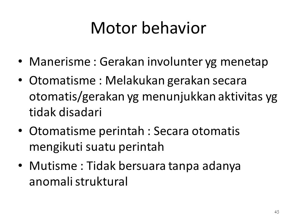 Motor behavior Manerisme : Gerakan involunter yg menetap