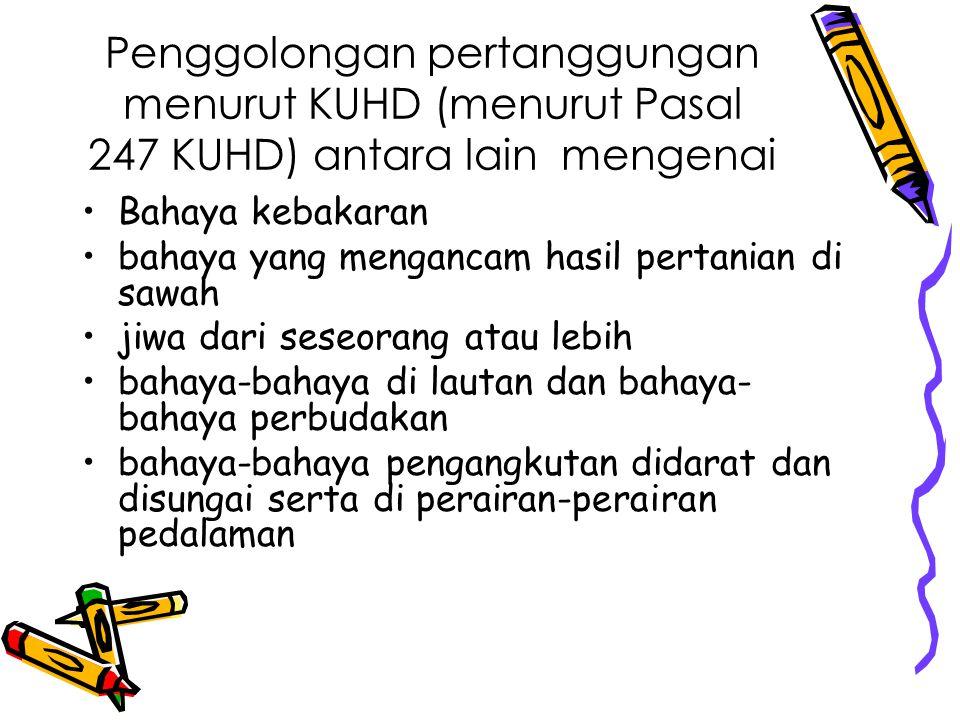Penggolongan pertanggungan menurut KUHD (menurut Pasal 247 KUHD) antara lain mengenai