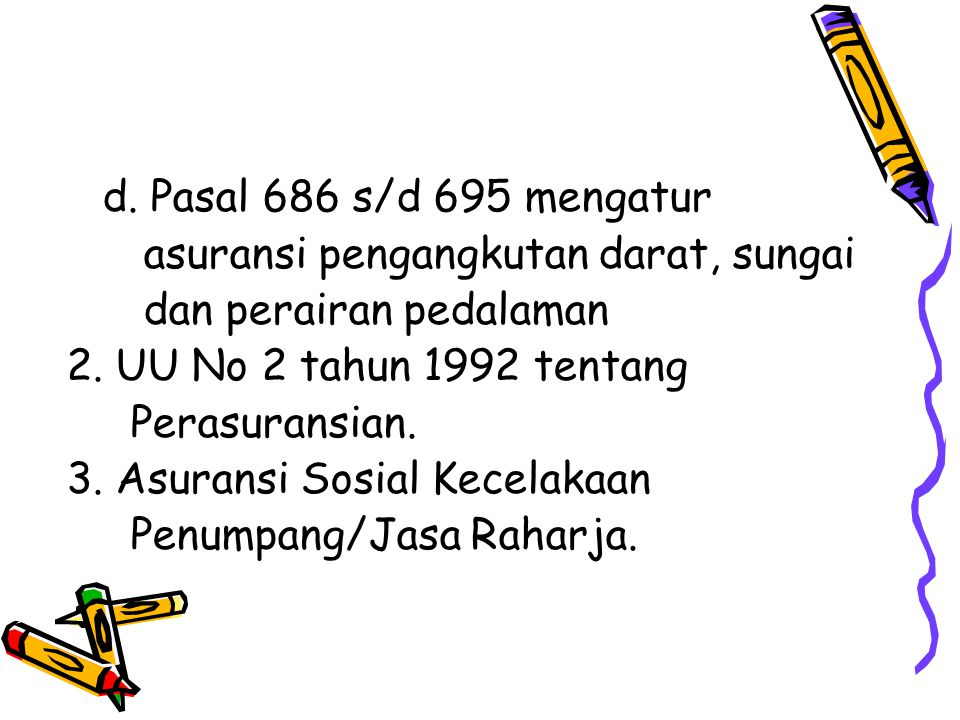 d. Pasal 686 s/d 695 mengatur asuransi pengangkutan darat, sungai. dan perairan pedalaman. 2. UU No 2 tahun 1992 tentang.