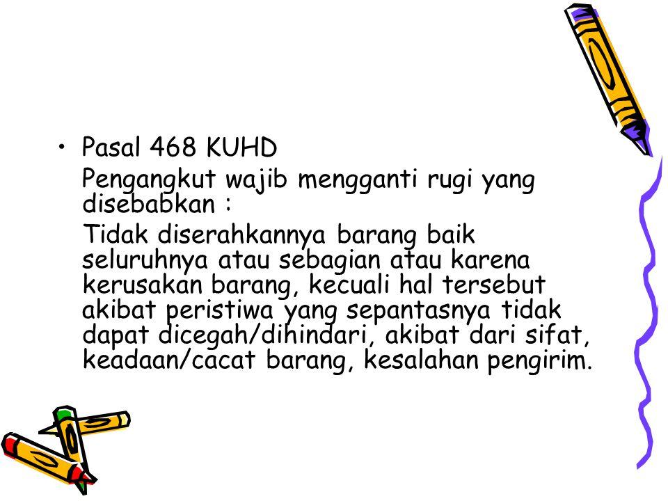 Pasal 468 KUHD Pengangkut wajib mengganti rugi yang disebabkan :