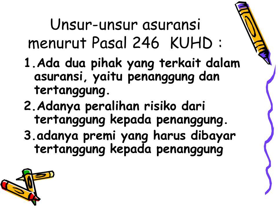 Unsur-unsur asuransi menurut Pasal 246 KUHD :