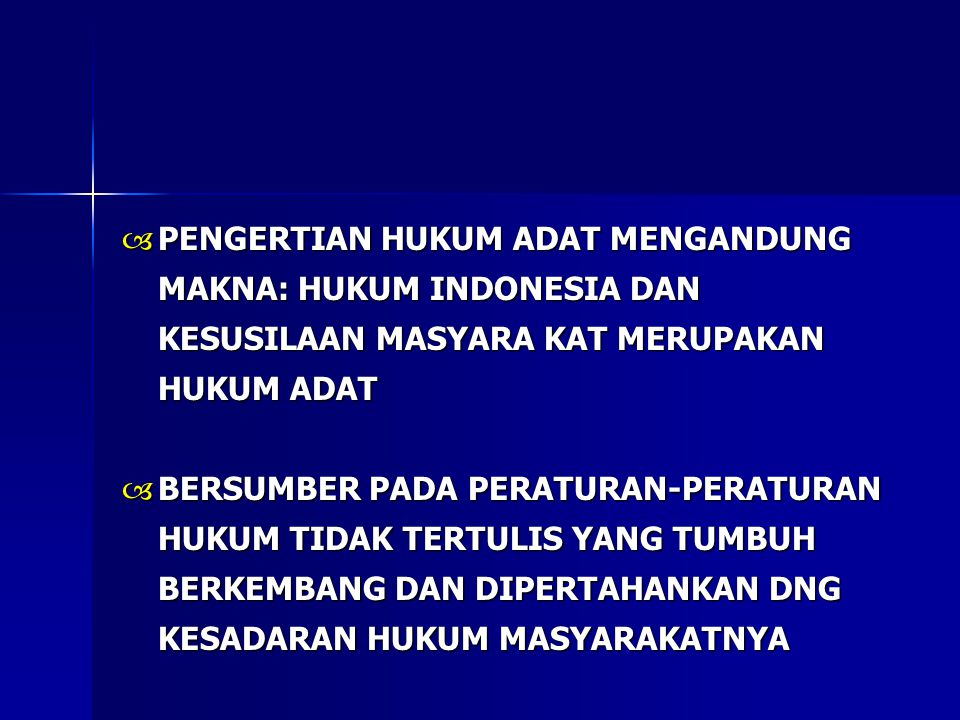 PENGERTIAN HUKUM ADAT MENGANDUNG MAKNA: HUKUM INDONESIA DAN KESUSILAAN MASYARA KAT MERUPAKAN HUKUM ADAT