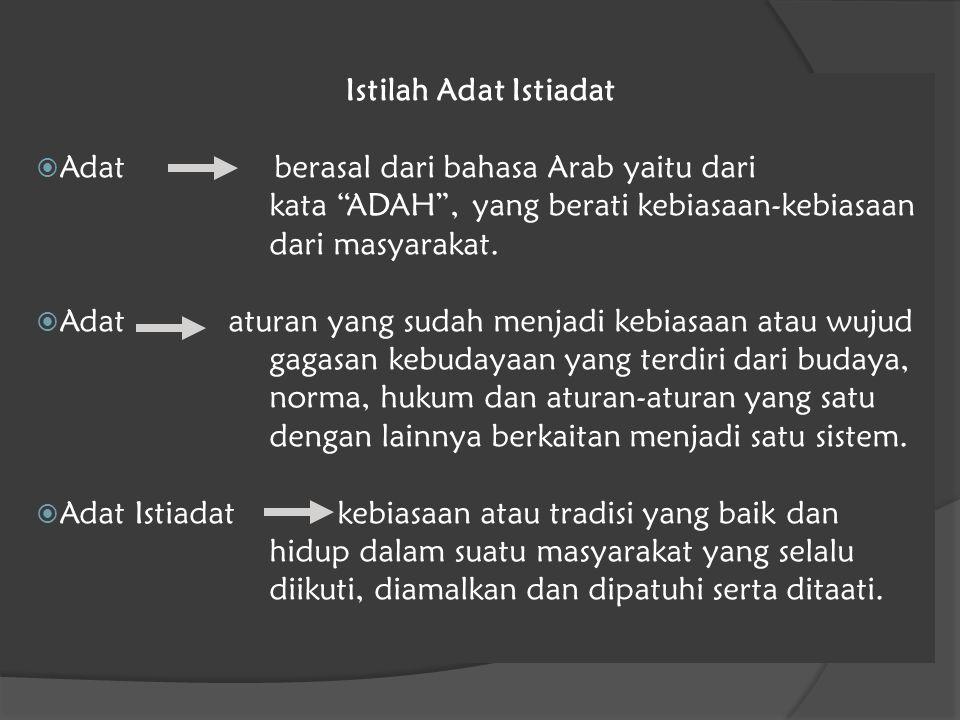 Istilah Adat Istiadat Adat berasal dari bahasa Arab yaitu dari. kata ADAH , yang berati kebiasaan-kebiasaan.