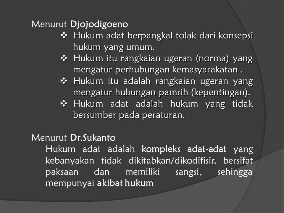 Menurut Djojodigoeno Hukum adat berpangkal tolak dari konsepsi hukum yang umum.