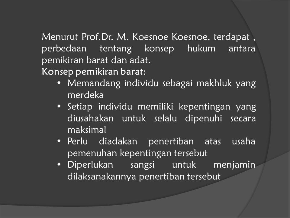 Menurut Prof.Dr. M. Koesnoe Koesnoe, terdapat , perbedaan tentang konsep hukum antara pemikiran barat dan adat.