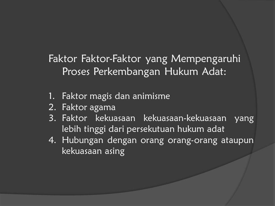 Faktor Faktor-Faktor yang Mempengaruhi Proses Perkembangan Hukum Adat:
