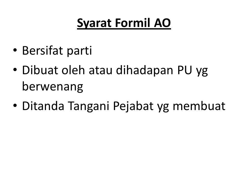 Syarat Formil AO Bersifat parti. Dibuat oleh atau dihadapan PU yg berwenang.