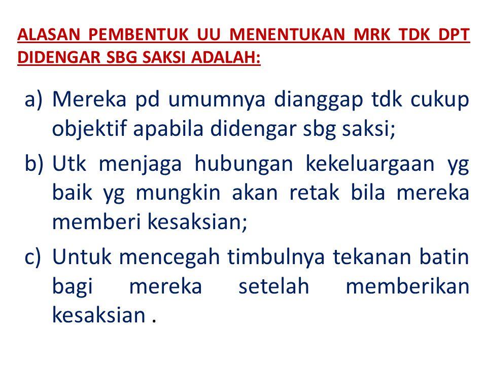 ALASAN PEMBENTUK UU MENENTUKAN MRK TDK DPT DIDENGAR SBG SAKSI ADALAH: