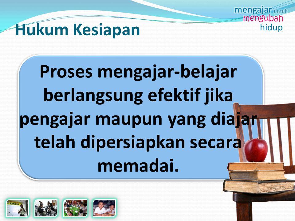 Hukum Kesiapan Proses mengajar-belajar berlangsung efektif jika pengajar maupun yang diajar telah dipersiapkan secara memadai.