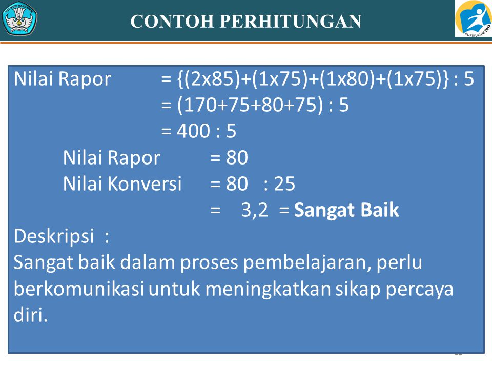 Nilai Rapor = {(2x85)+(1x75)+(1x80)+(1x75)} : 5 = (170+75+80+75) : 5