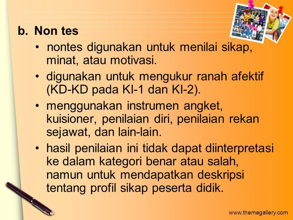 Non tes nontes digunakan untuk menilai sikap, minat, atau motivasi. digunakan untuk mengukur ranah afektif (KD-KD pada KI-1 dan KI-2).