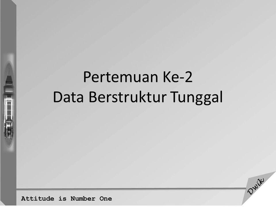 Pertemuan Ke-2 Data Berstruktur Tunggal
