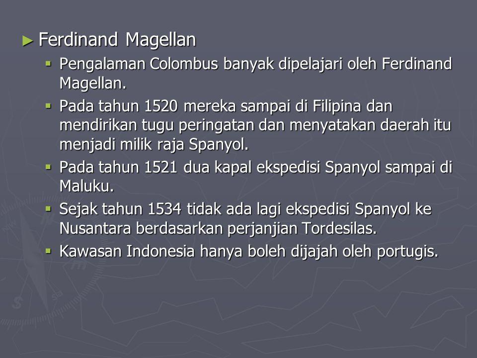 Ferdinand Magellan Pengalaman Colombus banyak dipelajari oleh Ferdinand Magellan.