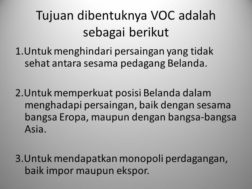 Tujuan dibentuknya VOC adalah sebagai berikut