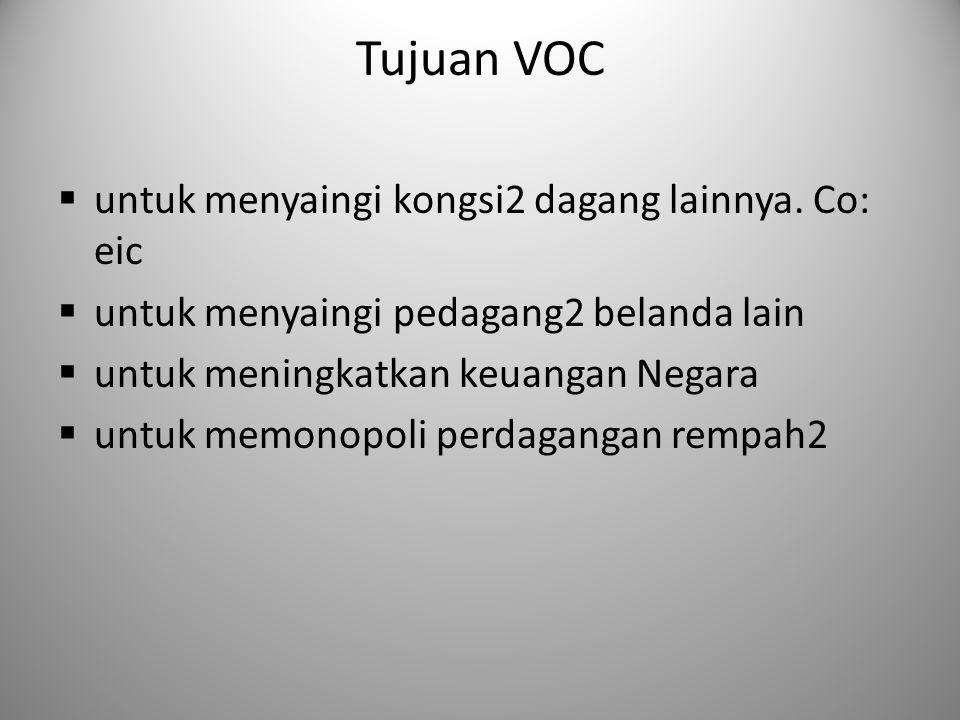 Tujuan VOC untuk menyaingi kongsi2 dagang lainnya. Co: eic