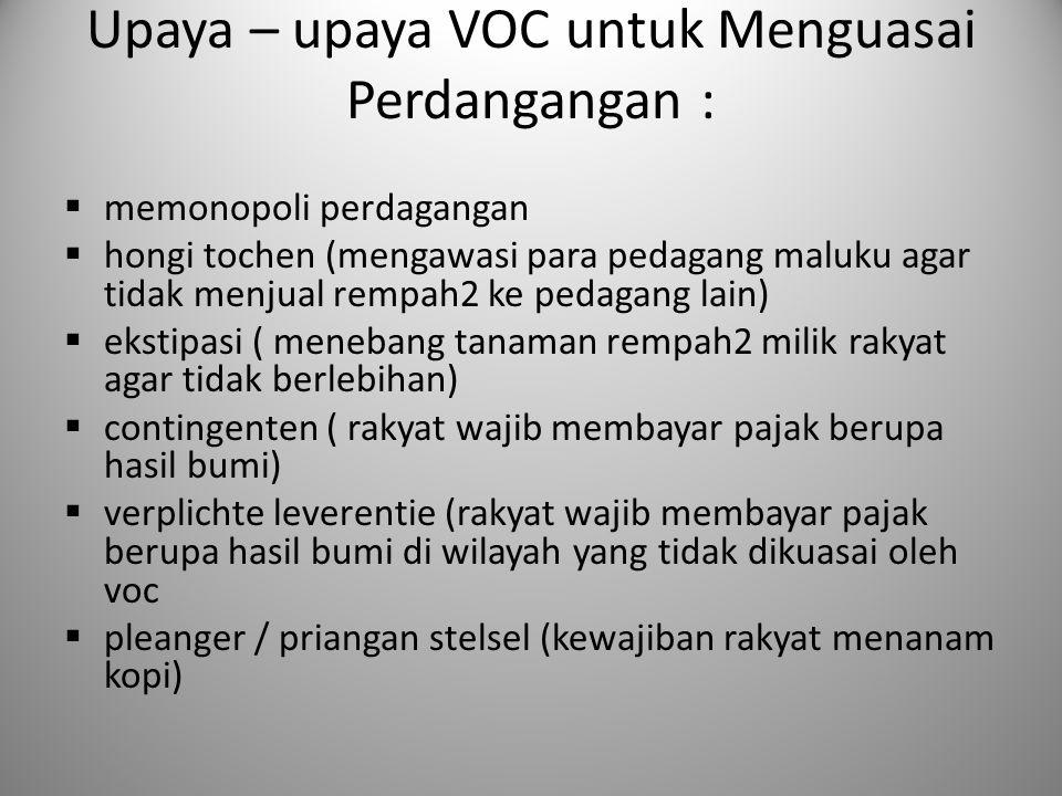 Upaya – upaya VOC untuk Menguasai Perdangangan :