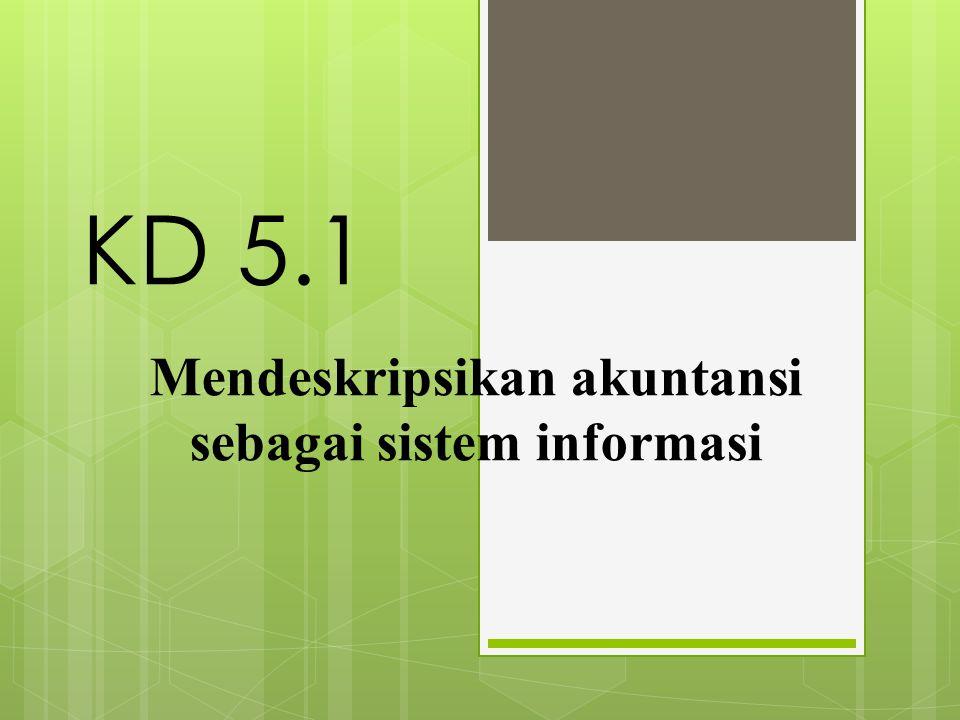 Mendeskripsikan akuntansi sebagai sistem informasi