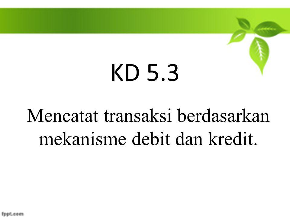Mencatat transaksi berdasarkan mekanisme debit dan kredit.