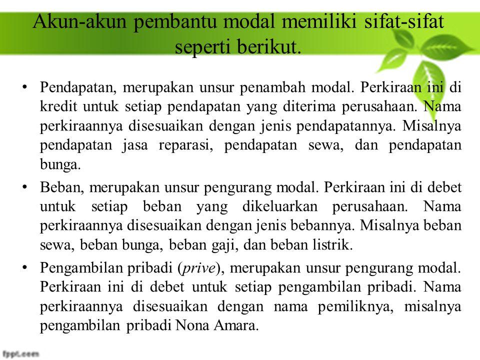 Akun-akun pembantu modal memiliki sifat-sifat seperti berikut.