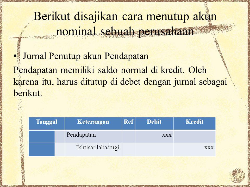 Berikut disajikan cara menutup akun nominal sebuah perusahaan