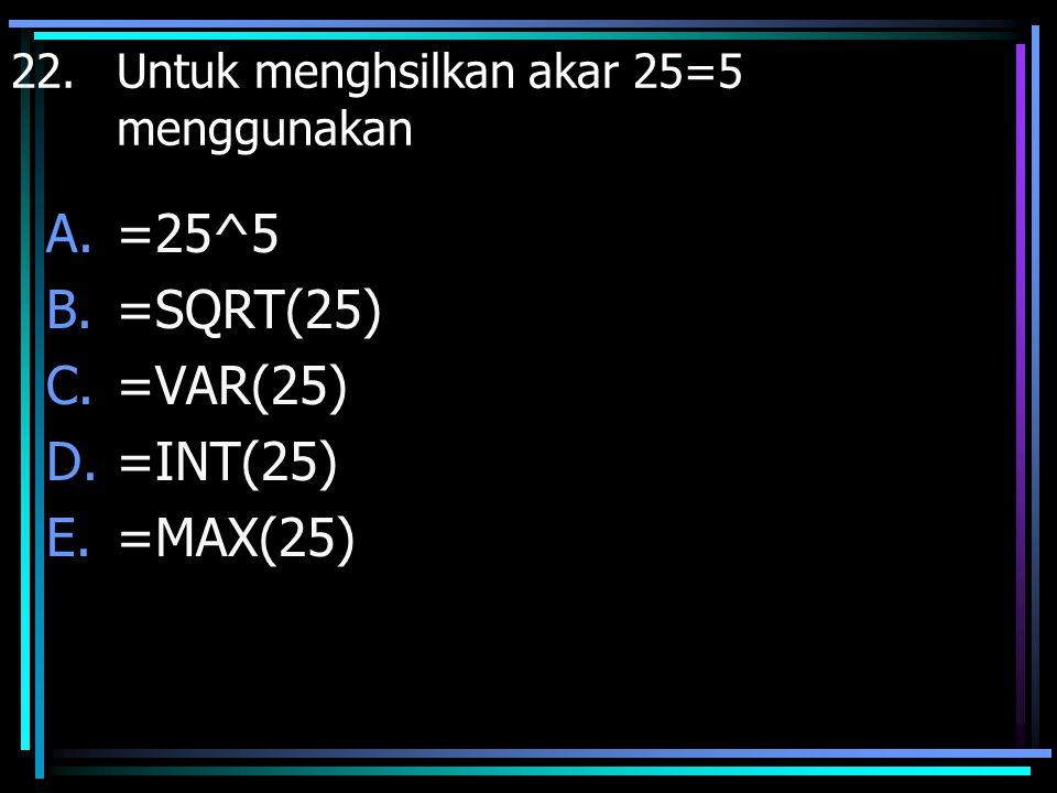 =25^5 =SQRT(25) =VAR(25) =INT(25) =MAX(25)