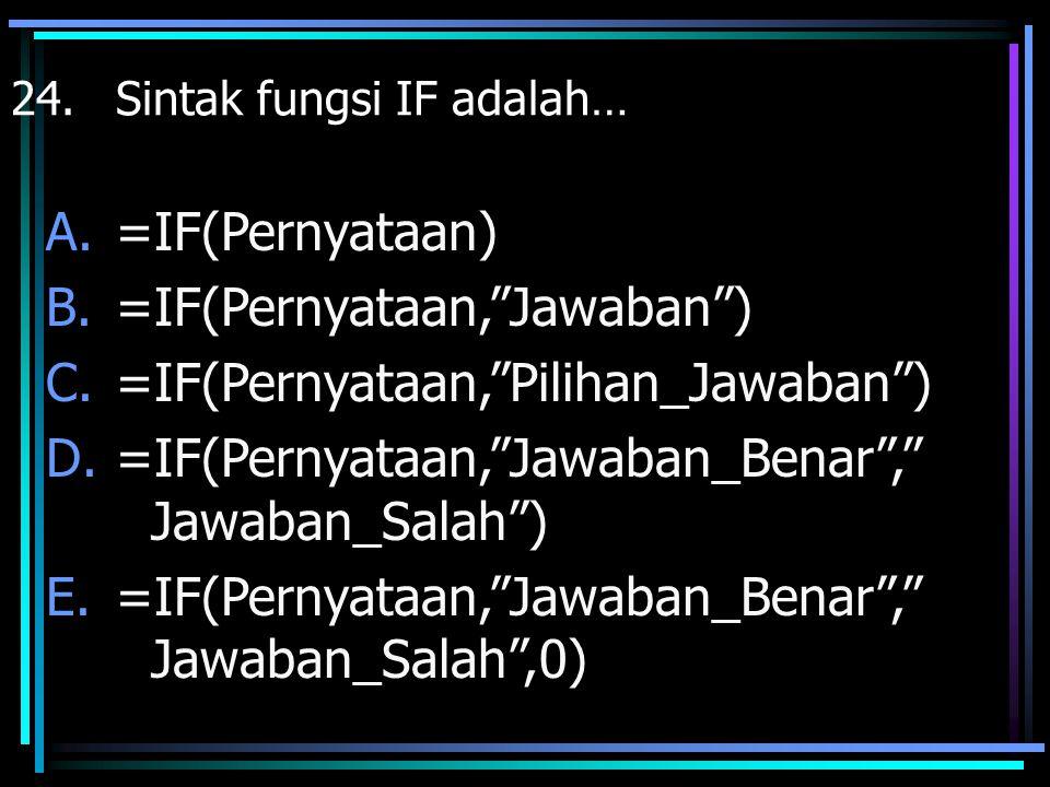 =IF(Pernyataan, Jawaban ) =IF(Pernyataan, Pilihan_Jawaban )