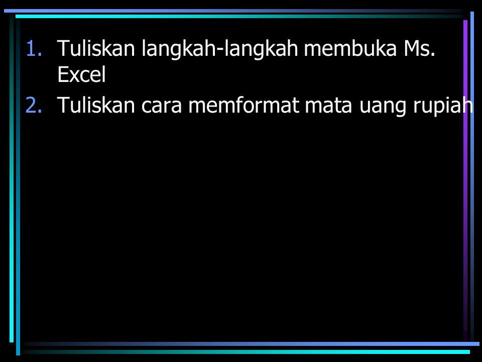 Tuliskan langkah-langkah membuka Ms. Excel