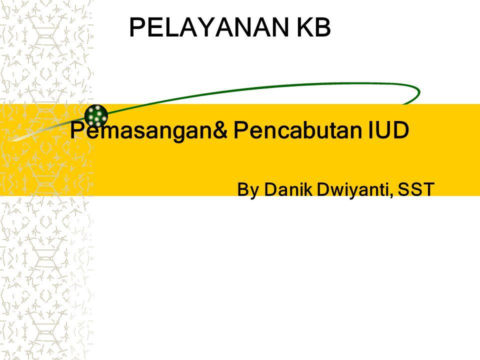 Pemasangan& Pencabutan IUD By Danik Dwiyanti, SST