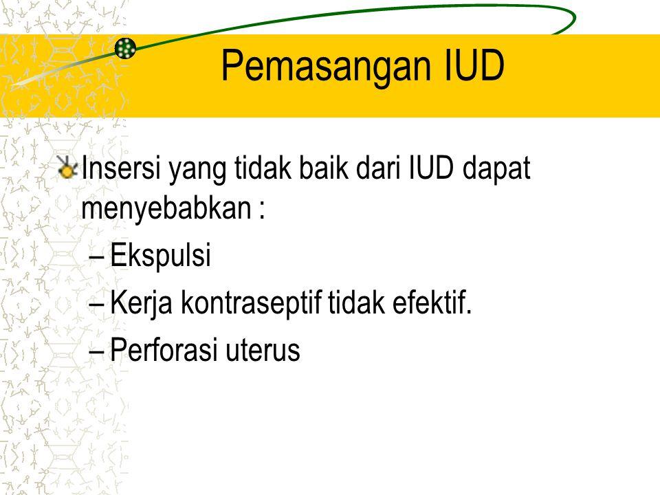 Pemasangan IUD Insersi yang tidak baik dari IUD dapat menyebabkan :
