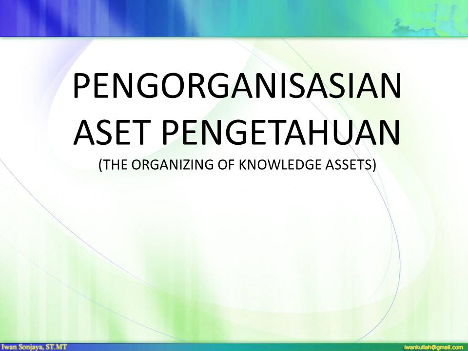 PENGORGANISASIAN ASET PENGETAHUAN (THE ORGANIZING OF KNOWLEDGE ASSETS)