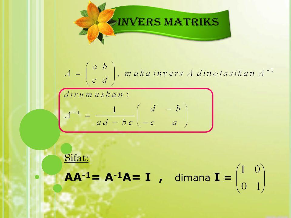 INVERS MATRIKS Sifat: AA-1= A-1A= I , dimana I =