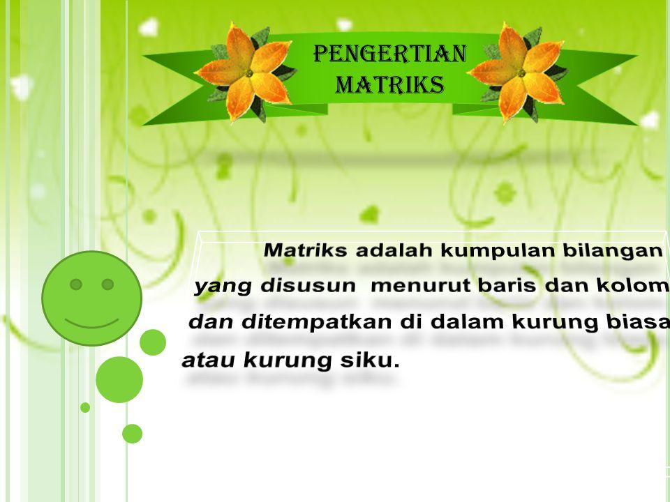 Pengertian Matriks Matriks adalah kumpulan bilangan yang disusun menurut baris dan kolom dan ditempatkan di dalam kurung biasa atau kurung siku.