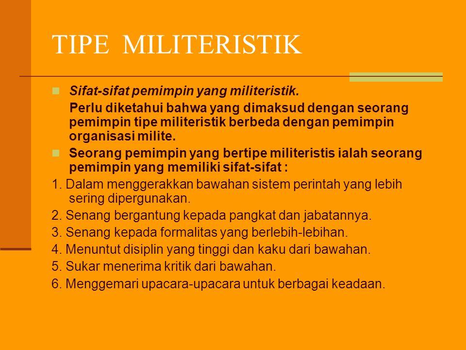 TIPE MILITERISTIK Sifat-sifat pemimpin yang militeristik.