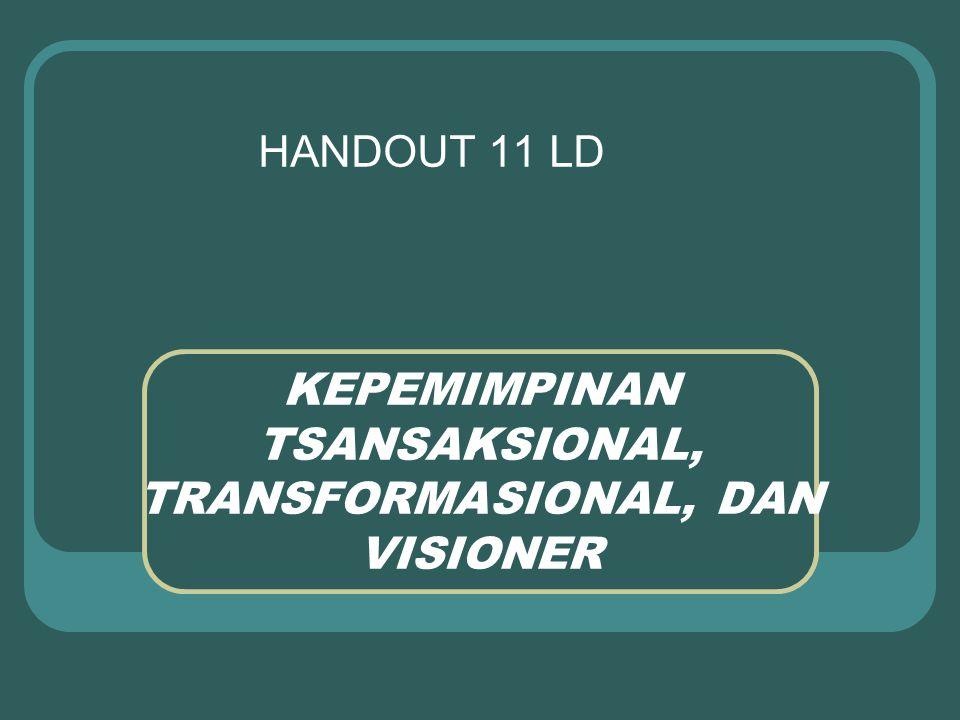 KEPEMIMPINAN TSANSAKSIONAL, TRANSFORMASIONAL, DAN VISIONER