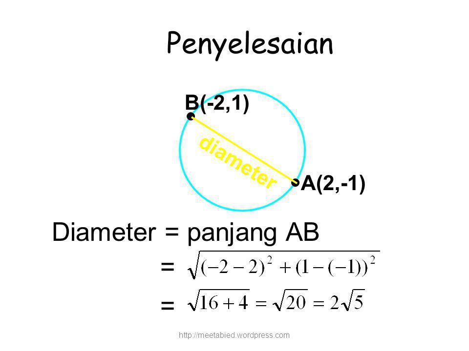 Penyelesaian Diameter = panjang AB = B(-2,1) diameter A(2,-1)