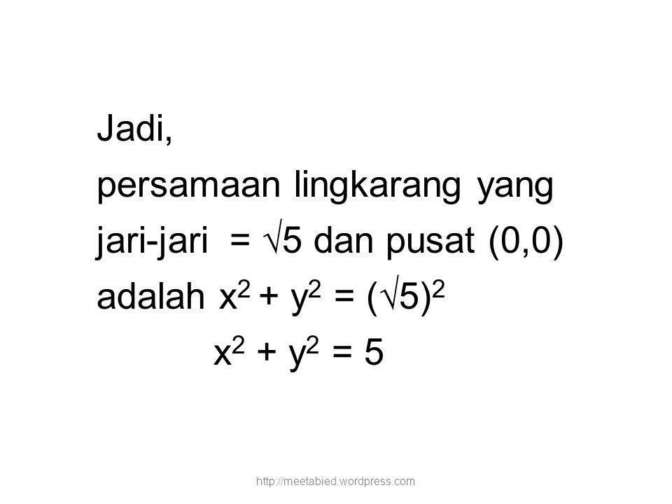 persamaan lingkarang yang jari-jari = √5 dan pusat (0,0)