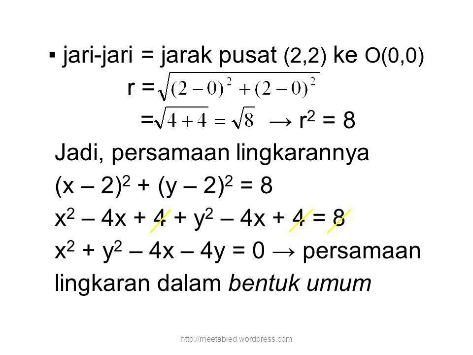 ▪ jari-jari = jarak pusat (2,2) ke O(0,0) r = =
