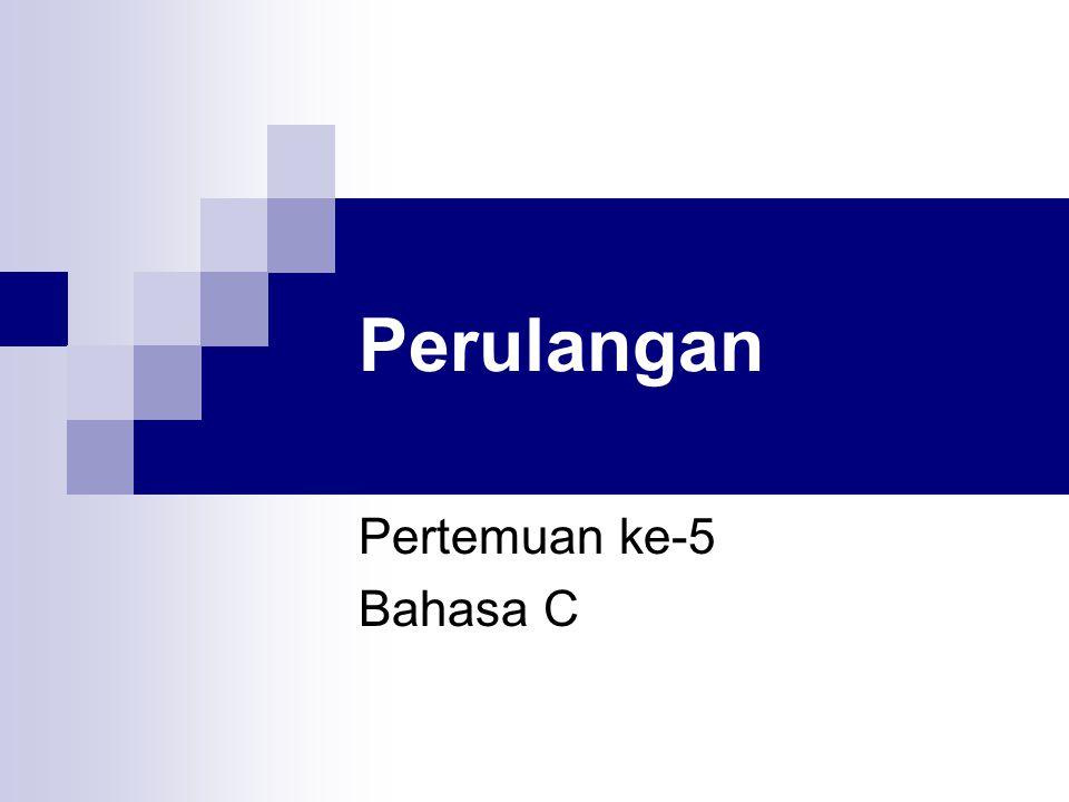 Perulangan Pertemuan ke-5 Bahasa C