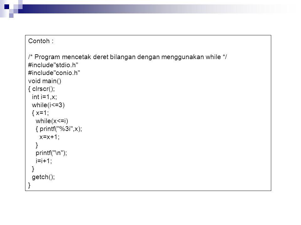 Contoh : /* Program mencetak deret bilangan dengan menggunakan while */ #include stdio.h #include conio.h