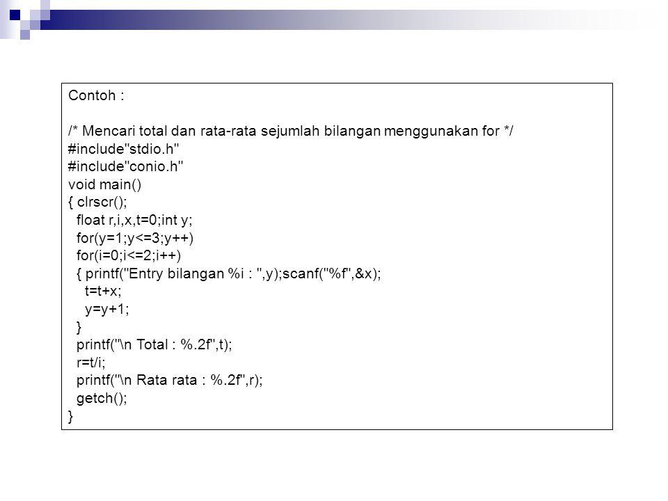 Contoh : /* Mencari total dan rata-rata sejumlah bilangan menggunakan for */ #include stdio.h #include conio.h